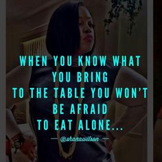 When you know what you bring to the table, you won't be afraid to eat alone. When You Know, Get To Know Me, Eating Alone, Knowing Your Worth, Thats The Way, Positive Mind, Relationships Love, Relationship Quotes, Inspirational Thoughts