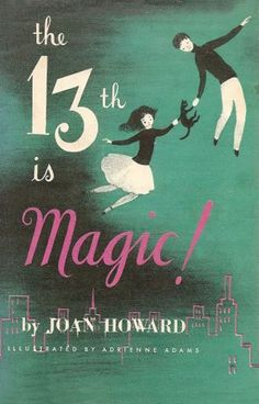 The 13th is Magic by Joan Howard, illustrated by Adrienne Adams, 1956