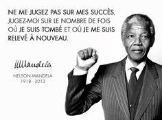 """""""Ne me jugez pas sur mes succès, jugez-moi sur le nombre de fois où je suis tombé et où je me suis relevé à nouveau"""". (Nelson Mandela) http://www.dromadaire.com/citation"""