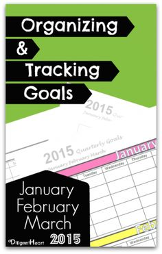 Download these free printables for Organizing and Tracking Goals for January, February, and March 2015 from A Diligent Heart.