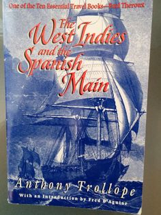 """'The West Indies and the Spanish Main' -- Anthony Trollope, extraordinary account of 19th Century Caribbean adventure by one of England's most famous novelists. To quote the famous travel write Paul Theroux, """"One of the Ten Essential Travel Books""""."""