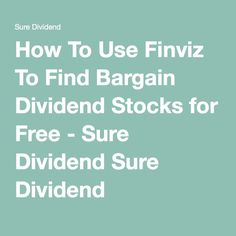 How To Use Finviz To Find Bargain Dividend Stocks for Free - Sure Dividend Sure Dividend