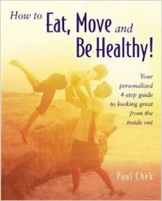How to Eat, Move and Be Healthy!: Paul Chek: 9781583870068: Amazon.com: Books