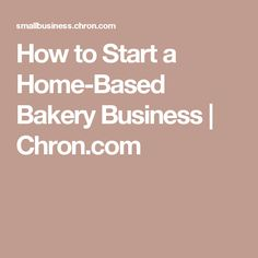 How to Start a Home-Based Bakery Business | Chron.com