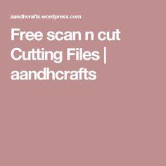 Free scan n cut Cutting Files | aandhcrafts