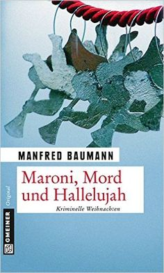Buchvorstellung: Maroni, Mord und Hallelujah: Kriminelle Weihnachten - Manfred Baumann https://www.mordsbuch.net/2016/12/22/buchvorstellung-maroni-mord-und-hallelujah-kriminelle-weihnachten-manfred-baumann/