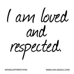 """""""I am loved and respected."""" #angelaffirmations"""