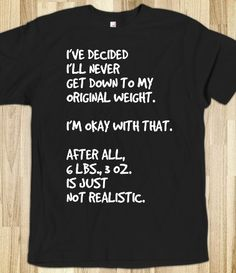 I've decided I'll never get down to my original weight, and I'm okay with that. #Fitness Matters Diet Humor, Funny Diet, Diet Jokes, Funny Food, Martini, Almond, Funny Shirts, Tee Shirts, Haha Funny