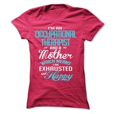I am an OCCUPATIONAL THERAPIST and a mother T Shirt, Hoodie, Sweatshirt