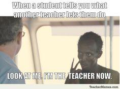 I'm the teacher now.