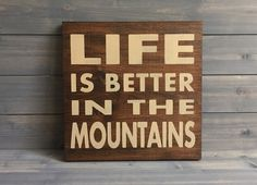 Life is Better in the Mountains Custom Wood Sign, Stained and Hand Painted, Signs about Mountains, Hunting decor, Cabin decor