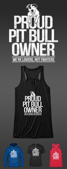 "Limited Edition ""Proud Pit Bull Owner"" bella flowy tank top, t-shirts, and hoodies. Get yours here: http://Euphorictees.com/lovers-not-fighters"
