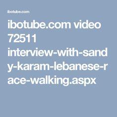 ibotube.com video 72511 interview-with-sandy-karam-lebanese-race-walking.aspx