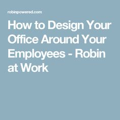 Find out how to design around your most important company asset: the employee. Prioritize employee happiness with a flexible office design and work environment. See how companies transformed their offices with employee productivity as their inspiration. Workplace Design, Robin, European Robin, Robins, Work Office Design