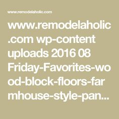 www.remodelaholic.com wp-content uploads 2016 08 Friday-Favorites-wood-block-floors-farmhouse-style-pantry-and-decor-ideas-two-tone-gray-and-wood-kitchen-and-more-@Remodelaholic.png?m