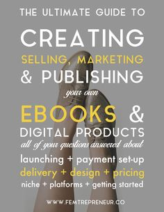 The ultimate guide to creating, selling, and marketing your own eBooks and digital products