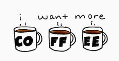 Want more coffee!