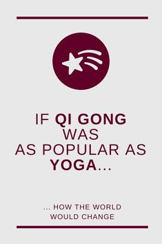 how would the world and everyday life change if Qi Gong was as popular and trendy as Yoga?