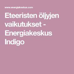 Eteeristen öljyjen vaikutukset - Energiakeskus Indigo