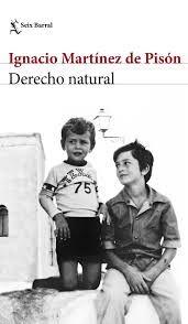 MARTÍNEZ DE PISÓN, Ignacio, Derecho natural, Seix Barral, 2017. 20 ej.; Depósito Club de Lectura. RBP Torrente Ballester