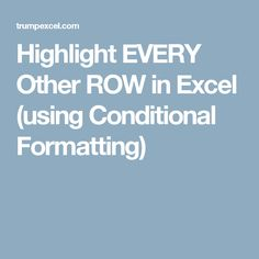 Highlight EVERY Other ROW in Excel (using Conditional Formatting)