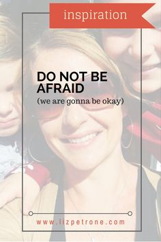 lizpetrone.com | Do Not Be Afraid: election, Hillary Clinton, faith, feminism, girls, daughter, family