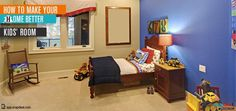 How to make your home better - Kids' Room  For a kid, bedroom is more than a place to sleep. It is a spot to do school work, play games, rough – house, read, daydream, visiting with friends and stock pile toys.