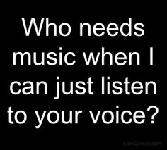 Sooo true. I could listen to his voice all day and all night. It is perfect, better than music.