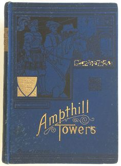Ampthill Towers by Albert J. Foster, London, Edinburgh & New York: T. Nelson and Sons 1900