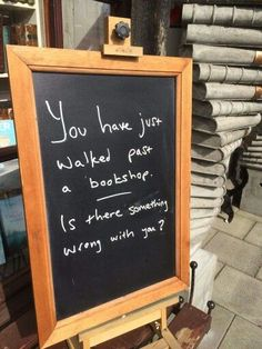You have just walked past a bookshop. Is there something wrong with you?