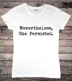 54f29977b6782 Nevertheless She Persisted Feminism Activist Ladies T-Shirt  fashion   clothes  shoes