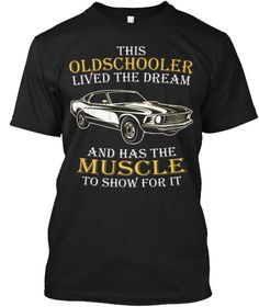 Old School Muscle Car - This Oldschooler Lived The Dream And Has The Muscle To Show For It Black T-Shirt Front