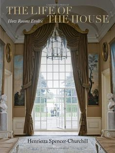 Lady Henrietta Spencer Churchills Gorgeous New Book Takes Readers Through The Historical Evolution Of English Style And How Its Been Translated Into
