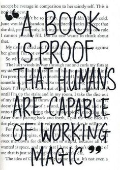 A book is proof that humans are capable of working magic!  Yes!