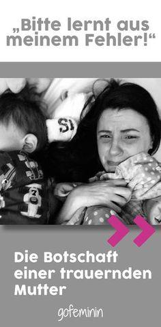 """""""Bitte lernt aus meinem Fehler"""" - Die Botschaft einer trauernden Mutter"""