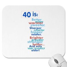 40 Is: Better, Wiser, Warmer, Sweeter, Sharper, Smarter, Hipper, Neater, Brighter, Prouder, Stringer, Bolder ... and only very slightly older!