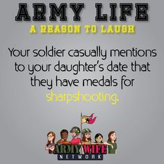 Army Life, A reason to laugh:  Your soldier casually mentions to your daughter's date that they have medals for sharpshooting.