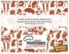 Family Favorite Recipe Makeovers: Vegetarian Cooking with Mushrooms #MeatlessMonday