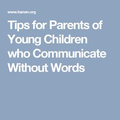 Tips for Parents of Young Children who Communicate Without Words