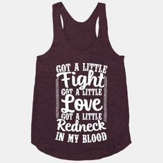 Got A Little Fight Got A Little Love Got A Little Redneck In My Blood. For Mom in a T-Shirt style. Cute Shirts, Funny Shirts, Awesome Shirts, Girl Shirts, Funny Tank Tops, Sassy Shirts, Workout Gear, Workouts, Workout Shirts