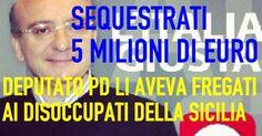 il popolo del blog,: SEQUESTRATI 5 MILIONI DI EURO. IL DEPUTATO PD LI A...