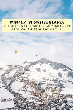 Want to ride in a hot air balloon? What about in winter over a gorgeous, Swiss backdrop? Don't miss the International Hot Air Balloon Festival of Chateau d'Oex, Switzerland - the perfect adventure! Europe Travel Tips, Travel Advice, Travel Destinations, Travel Ideas, Travel Guide, Air Balloon Festival, Visit France, Air Travel, Hot Air Balloon