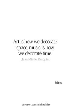 Art is how we decorate space, music is how we decorate time. Great Quotes, Quotes To Live By, Me Quotes, Motivational Quotes, Inspirational Quotes, Quotes Thoughts, Artist Quotes, Poetry Quotes, Music Quotes Deep