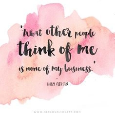 'What other people think of me is none of my business.' Find us on Instagram with the hashtag #hlhinstaquotes