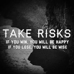 ARRISCA Se ganhares, serás feliz! Se perderes, serás mais sábio!