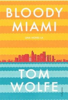 NOVEMBRE-2014. Tom Wolfe. Bloody Miami. N(WOL)BLO.  http://www.tv3.cat/videos/4862231/Tom-Wolfe-Bloody-Miami
