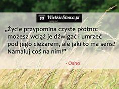 Życie przypomina czyste płótno... #Osho,  #Motywujące-i-inspirujące, #Życie