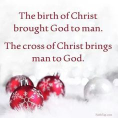 The birth of Christ brought God to man. The cross of Christ brings man to God. Christmas Verses, Merry Christmas, Meaning Of Christmas, Christmas Blessings, Christmas Messages, Easter Messages, Christmas Images, Christmas Snowman, White Christmas