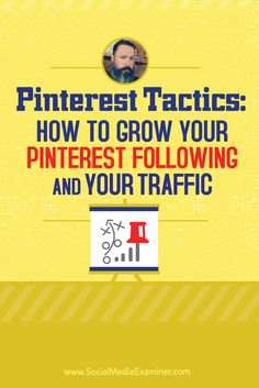 Pinterest Tactics: How to Grow Your Pinterest Following and Your Traffic with Jeff Sieh of The Manly Pinterest Tips Show