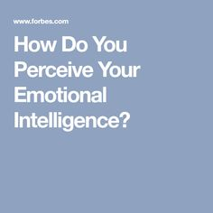 Assessing your emotional intelligence starts with self-perception. Emotional Intelligence, Perception, Mindfulness, Feelings, Learning, Study, Consciousness, Teaching, Studying
